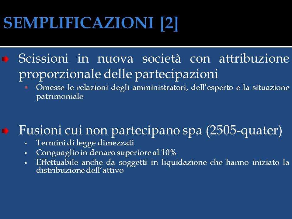 SEMPLIFICAZIONI [2] Scissioni in nuova società con attribuzione proporzionale delle partecipazioni.